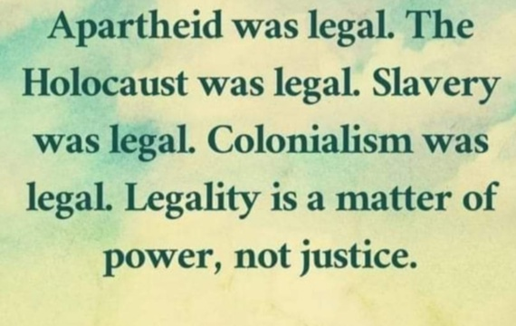 Legality is a matter of power not Justice!!